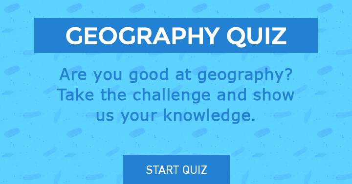 Show us your knowledge about geography an take this challenge.