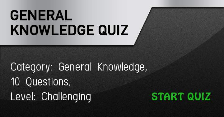 Take this challenging General Knowledge quiz and see if you can answer them all!