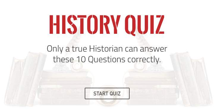 Only a true Historian can answer these 10 questions correctly!