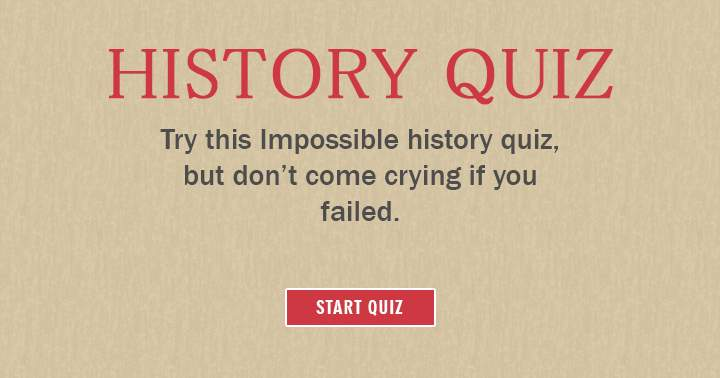 Try this impossible history quiz, but don't come crying if you failed!