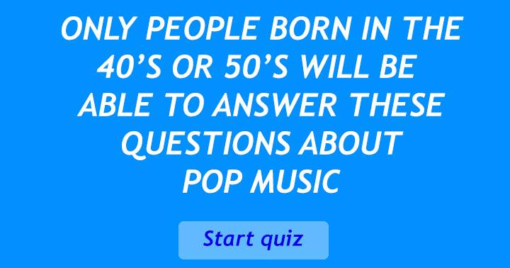 Are you born in the 40's or 50's?