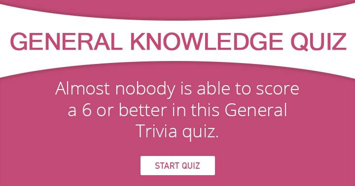 Almost nobody is able to score a 6 or better in this General Knowledge Quiz