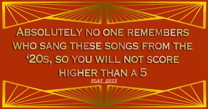 Who sang these songs from the 20s?