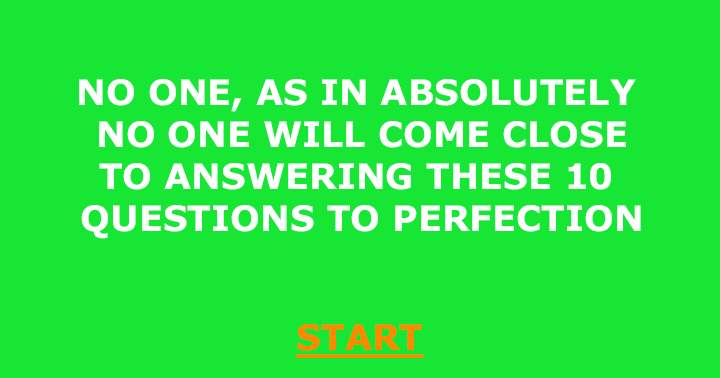 No one will score a perfect score in this impossible quiz