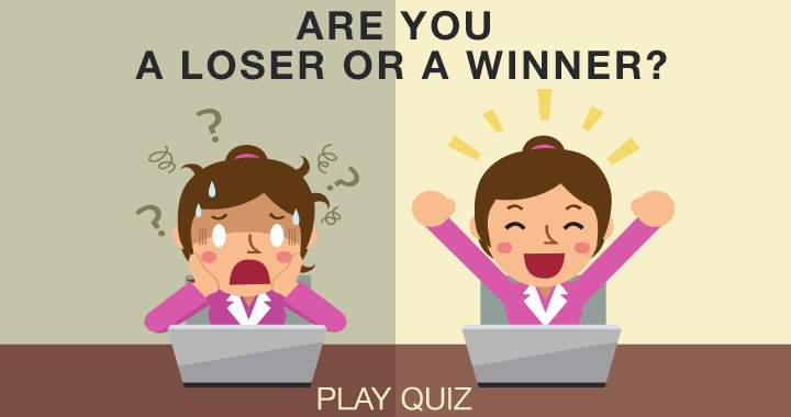 Are you a winner or loser