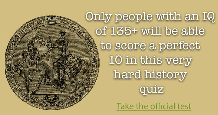 You must be very intelligent to be able to score a 10