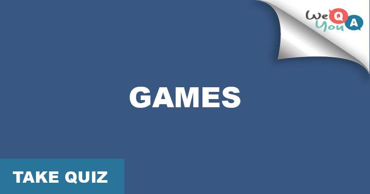 Almost everybody likes to play games, but how much do you know about it?