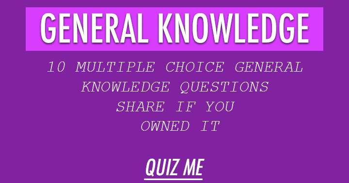 Show your general knowledge with these 10 multiple choice questions!