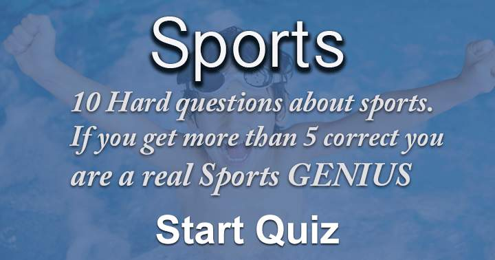 10 hard questions about sport. If you get more than 5 correct you're a genius.