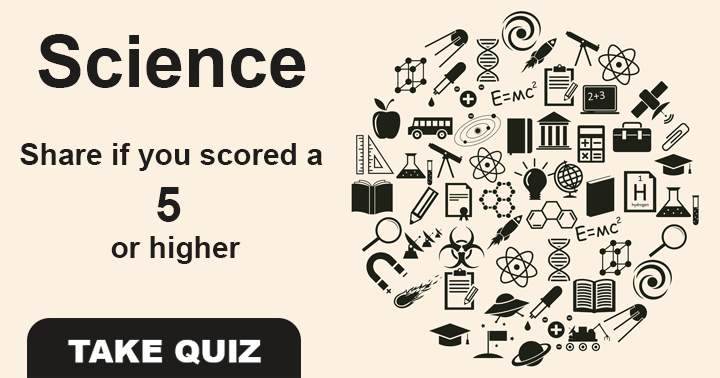 Can you get 5 or more answers correctly in this science quiz?