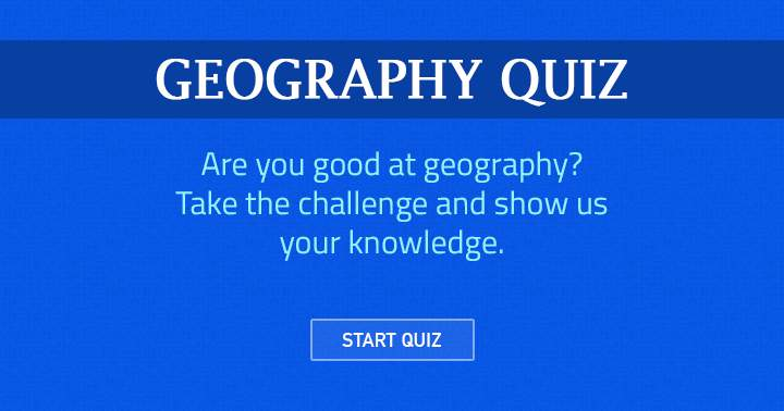 Quiz about geography, can you answer all questions?