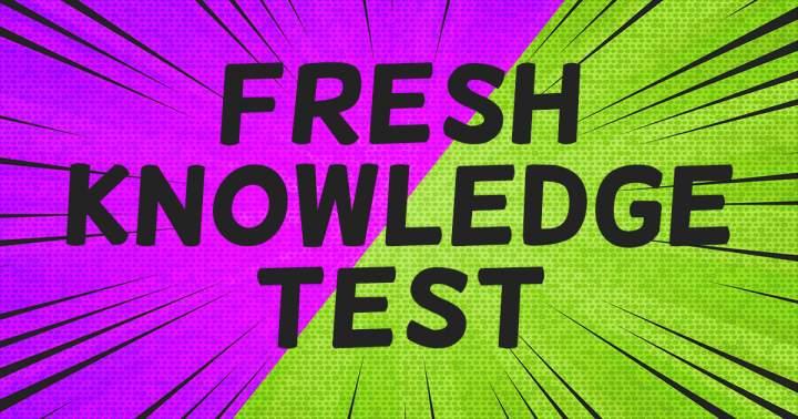 Fresh Knowledge Test